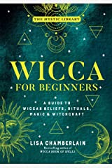 Wicca for Beginners: A Guide to Wiccan Beliefs, Rituals, Magic & Witchcraft (The Mystic Library Book 2) Kindle Edition