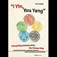 I Yin, You Yang: Interpreting Relationships the Chinese Way (English Edition)
