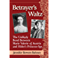 Betrayer's Waltz: The Unlikely Bond Between Marie Valerie of Austria and Hitler's Princess-Spy