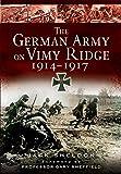 The German Army on Vimy Ridge 1914 - 1917