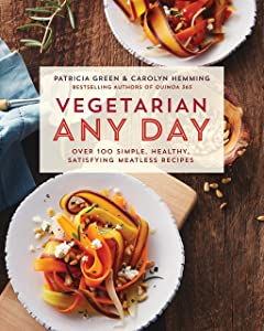 Vegetarian Any Day: Over 100 Simple, Healthy, Satisfying Meatless Recipes