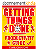 Getting Things Done: Productivity Guide: 200 Best Secrets in Maximizing Your Productivity and Getting Things Done! (Getting Things Done, Get More Things ... Get Things Done Book 1) (English Edition)