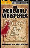 The Werewolf Whisperer (The Werewolf Whisperer Series Book 1)