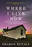 Where I Live Now: A Journey through Love and Loss to Healing and Hope