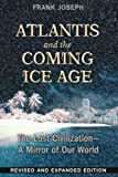 Atlantis and the Coming Ice Age: The Lost Civilization--A Mirror of Our World