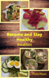 Become and Stay Healthy: Breakfast: Gluten free, Lactose free, Nutritional, Energizing, Easy recipes for starting the day (English Edition)