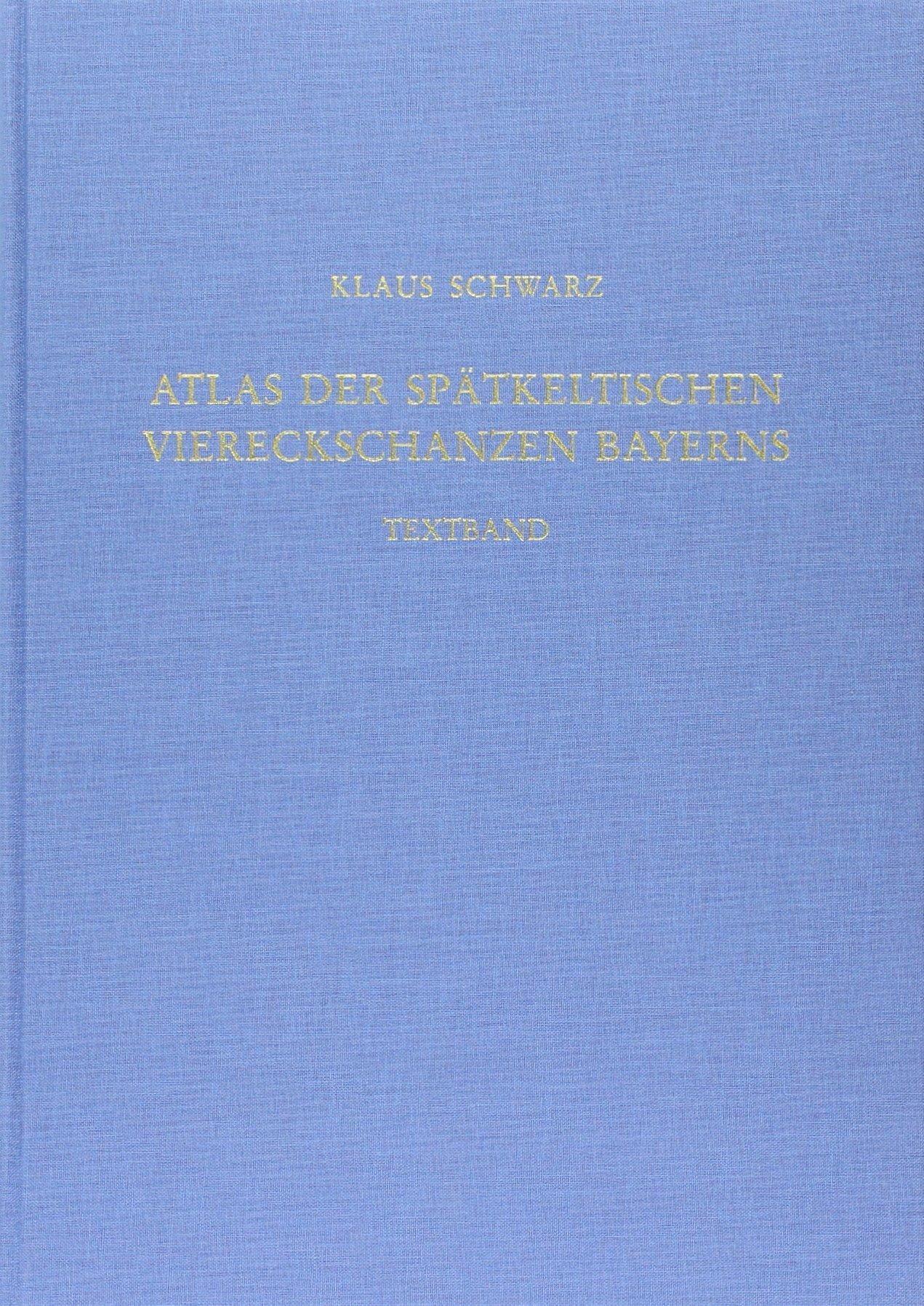 Atlas der spätkeltischen Viereckschanzen Bayerns: Textband