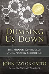 Dumbing Us Down: The Hidden Curriculum of Compulsory Schooling Paperback