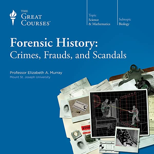 Amazon Com Forensic History Crimes Frauds And Scandals Audible Audio Edition Elizabeth A Murray Elizabeth A Murray The Great Courses The Great Courses Audible Audiobooks