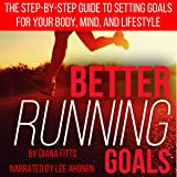 Better Running Goals: The Step-by-Step Guide to