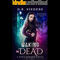 Waking the Dead (Soul Broker Book 1)