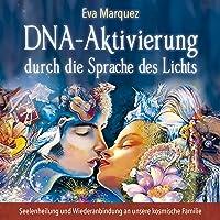 DNA-Aktivierung durch die Sprache des Lichts: Seelenheilung und Wiederanbindung an unsere kosmische Familie