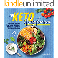 The Keto Vegetarian: 84 Delicious Low-Carb Plant-Based, Egg & Dairy Recipes For A Ketogenic Diet (Nutrition Guide) (The…