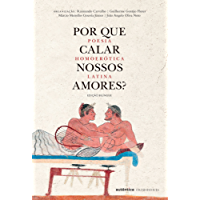 Por que calar nossos amores?: Poesia homoerótica latina
