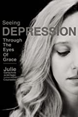 Seeing Depression Through the Eyes of Grace Kindle Edition