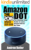 Amazon Echo: Dot: The Ultimate User Guide to Learn Amazon Dot In No Time (Amazon Echo 2016,user manual,web services,by amazon,Free books,Free Movie,Alexa ... Prime, smart devices, internet Book 5)