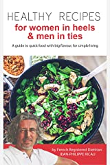 Healthy Recipes For Women in Heels & Men in Ties.: A guide to quick food with big flavour, for simple living. (Nutrition guides Book 1) Kindle Edition