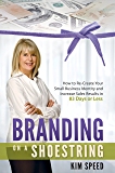 Branding on a Shoestring: How to Re-Create Your Small Business Identity and Increase Sales Results in 83 Days or Less
