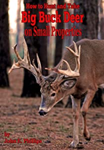 How To Hunt and Take Big Buck Deer on Small Properties