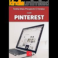 Tenha Mais Prospects E Vendas Com Pinterest: Consiga Mais Clientes Em Potencial, Faça Mais Vendas E Tenha Um Negócio Lucrativo E De Sucesso