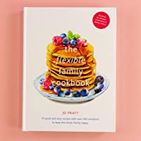 The Flexible Family Cookbook: 75 quick and easy recipes with over 200 options to keep the whole family happy