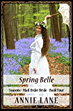 Mail Order Bride - Spring Belle: Sweet Clean Western Cowboy Romance (Seasons Book 4)