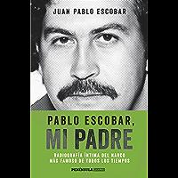 Pablo Escobar, mi padre (Edición española): Radiografía íntima del narco más famoso de todos los tiempos