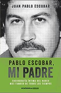 Pablo Escobar, mi padre (Edición española): Radiografía íntima del narco más famoso