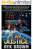 "Ep.#9 - ""I am Justice"" (The Frontiers Saga - Part 2: Rogue Castes)"