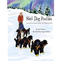 """Sled Dog Poodles: The true life adventures of John """"the Poodleman"""" Suter (The Poodle Trilogy Book 3) (English Edition)"""