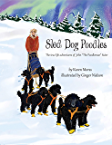 "Sled Dog Poodles: The true life adventures of John ""the Poodleman"" Suter (The Poodle Trilogy Book 3)"