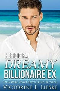 Her Big Fat Dreamy Billionaire Ex (Clean Billionaire Romance Series Book 4)