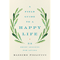 A Field Guide to a Happy Life: 53 Brief Lessons for Living (English Edition)