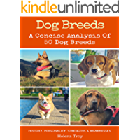 Dog Breeds: A Concise Analysis of 50 Dog Breeds - History, Personality, Strengths, Weaknesses and More!!