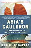 Asia's Cauldron: The South China Sea and the End of a Stable Pacific (English Edition)