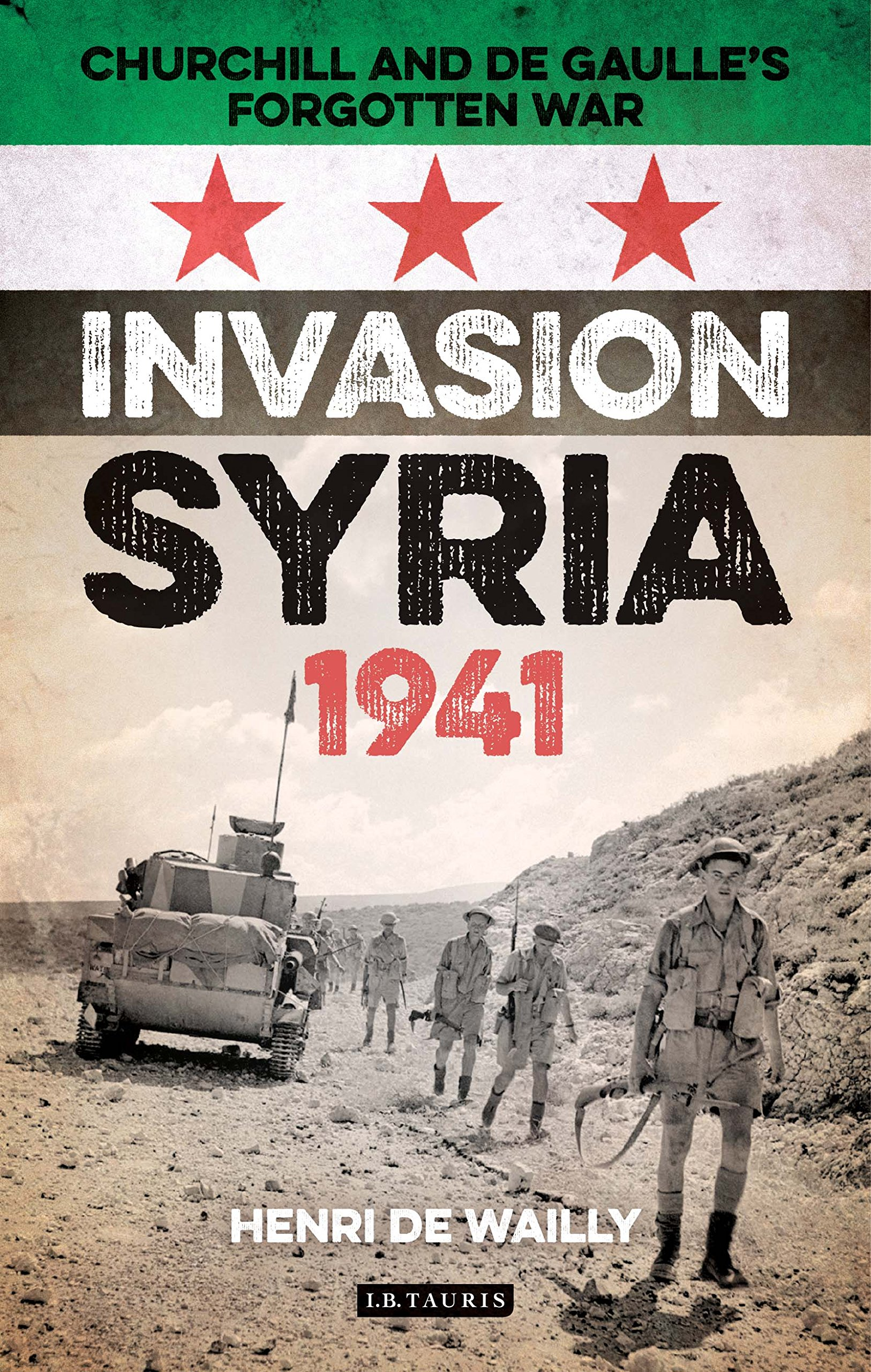 Amazon.com: Invasion Syria, 1941: Churchill and de Gaulle's Forgotten War  (9781784534493): Henri de Wailly, William Land: Books
