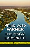 The Magic Labyrinth (Riverworld Book 4)
