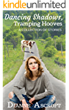 Dancing Shadows, Tramping Hooves: A Collection of Short Stories