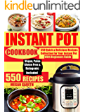 550 INSTANT POT RECIPES COOKBOOK: Quick & Delicious Recipes Collection for Your Instant Pot & Beginners Guide Including Vegan, Ketogenic, Gluten-Free, Pork, Paleo, Poultry, Fish & Seafoods Recipes.