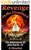 Revenge in the Homeland: Post Apocalyptic Series (The Adventures of John Harris Book 4)
