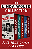 The Linda Wolfe Collection: Five True Crime Classics