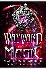 Wayward Magic (Magic Underground Anthologies Book 2) Kindle Edition