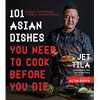 101 Asian Dishes You Need to Cook Before You Die: Discover a New World of Flavors...