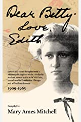 Dear Betty, Love, Edith: Letters and secret thoughts from a Minneapolis ingénue while a Wellesley student, a nurse's aide in WWI Paris, a newlywed in Prohibition Chicago, and a Pasadena divorcée Kindle Edition