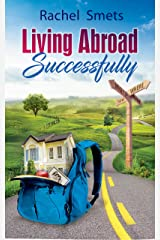 Living Abroad Successfully: What Where When How Kindle Edition