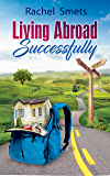 Living Abroad Successfully: What Where When How