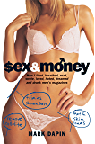 Sex and Money: How I lived, breathed, read, wrote, loved, hated, slept, dreamed &drank men's magazines: How I Lived…