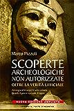 Scoperte archeologiche non autorizzate: Oltre la verità ufficiale. (Attualità) (Italian Edition)