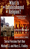 What Is an Establishment of Religion? (Antidisestablishmentarianism Serial Version Book 1)