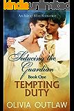 Tempting Duty: An Isle Of Bliss Romance (Seducing The Guardian Book 1)